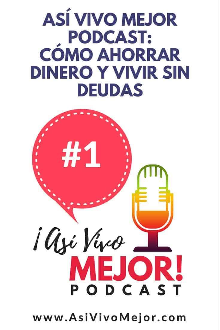 #1 Así Vivo Mejor Podcast: Aprende a vivir sin deudas