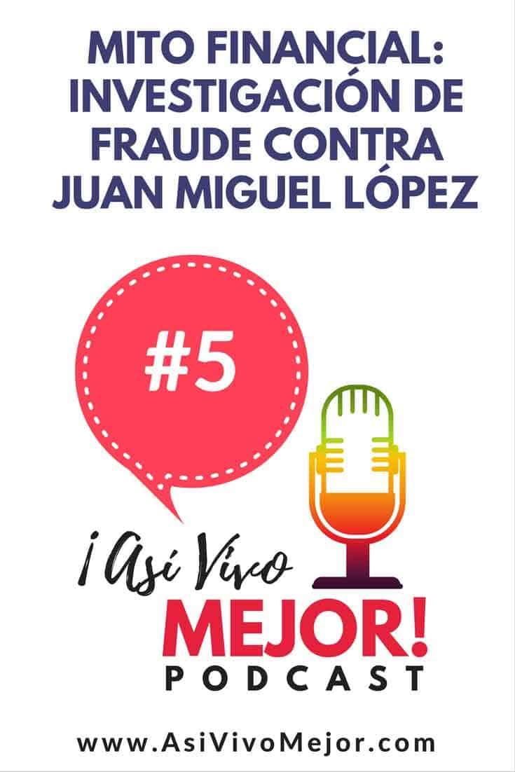 #5 Investigación de fraude contra Juan Miguel López | Mito Financial