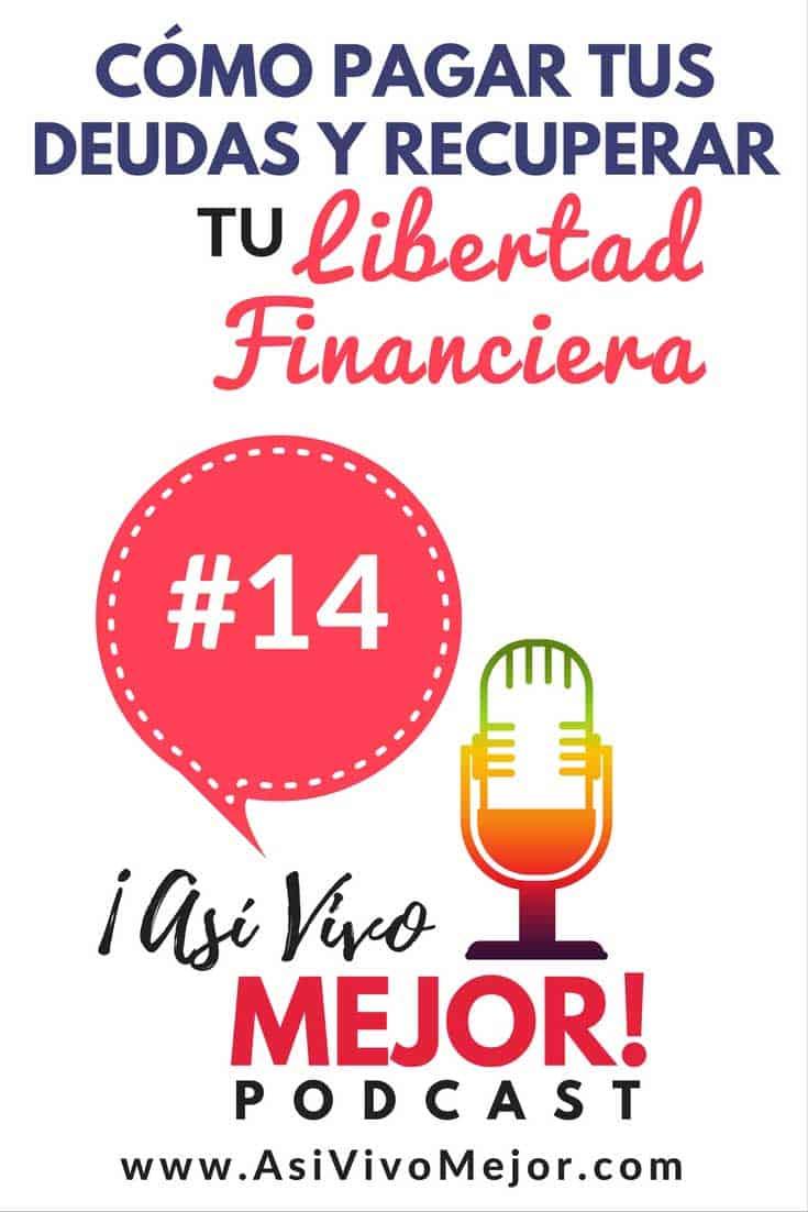 #14 Cómo pagar tus deudas y recuperar tu libertad financiera