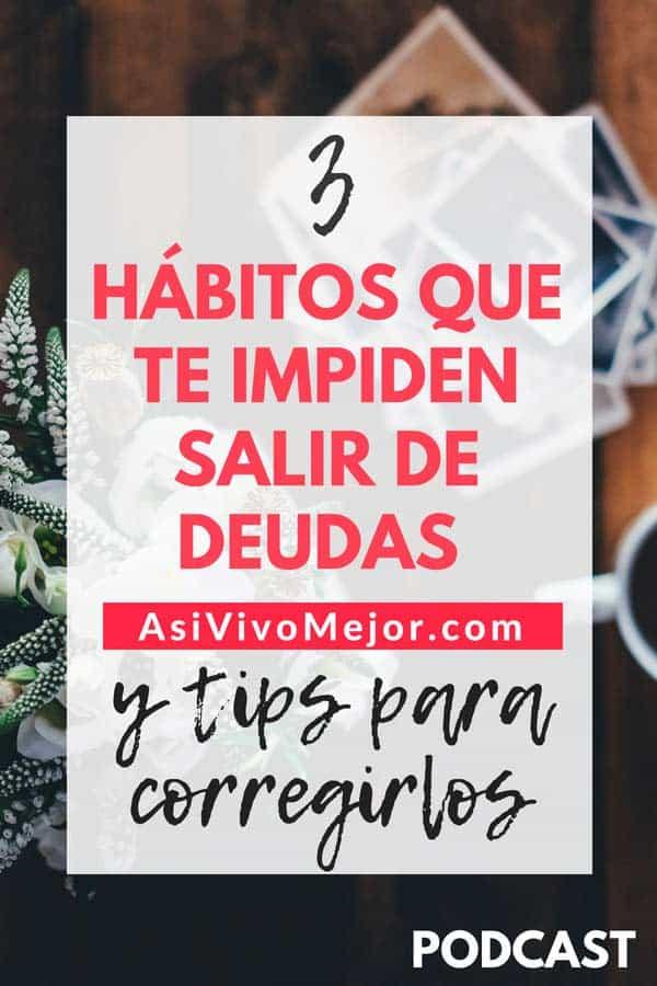 #38 Tres hábitos que te impiden salir de deudas