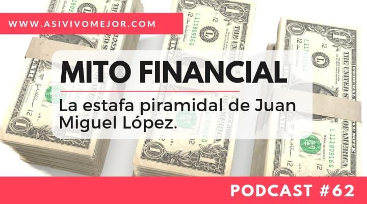 Mito Financial: La estafa piramidal de Juan Miguel López