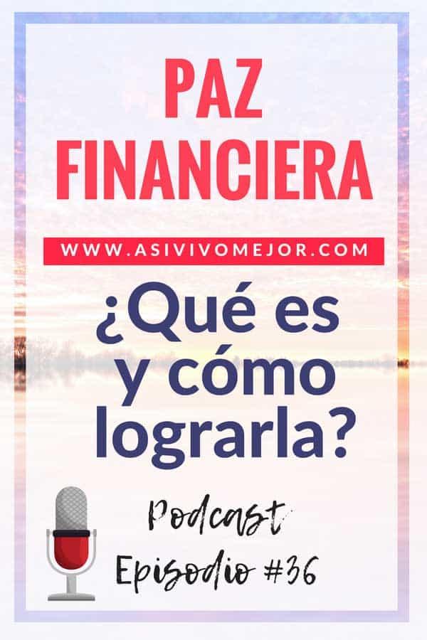 #36 Paz Financiera: ¿Qué es y cómo lograrla?