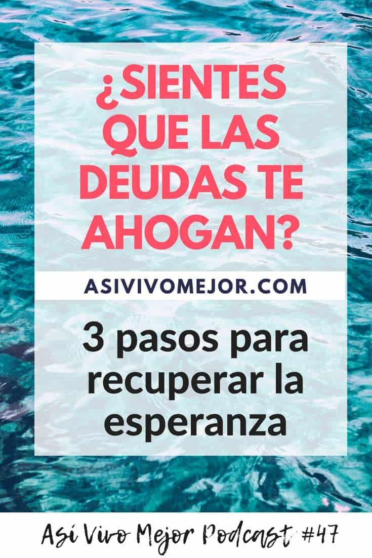 #47 ¿Sientes que las deudas te ahogan? 3 pasos para recuperar la esperanza